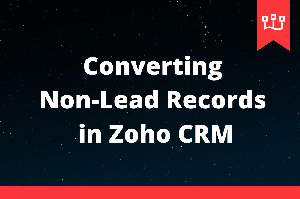 Converting Non-Lead Records in Zoho CRM