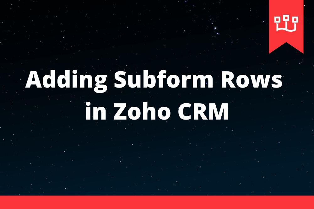Adding Subform Rows in Zoho CRM