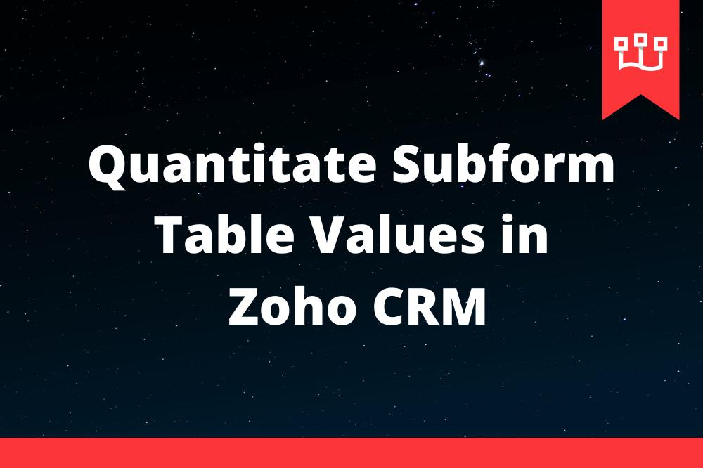 Quantitate Subform Table Values in Zoho CRM