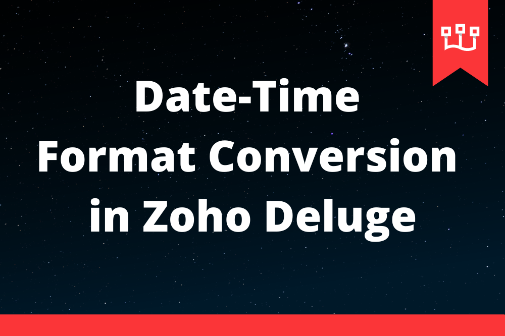 Date-Time Format Conversion in Zoho Deluge
