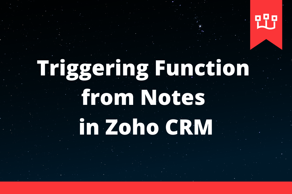 Triggering Function from Notes in Zoho CRM