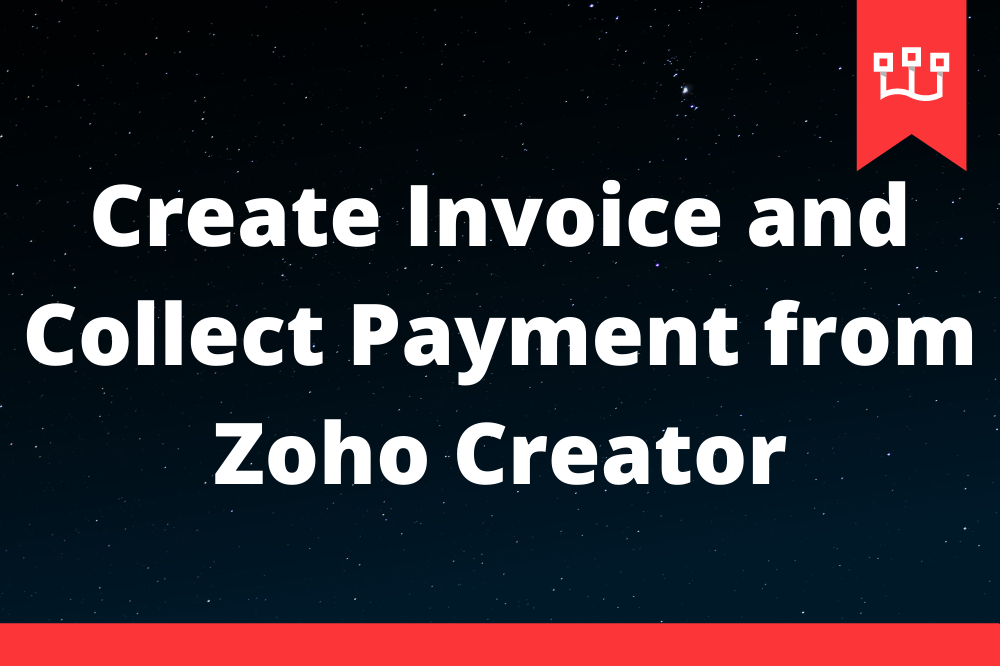 Create Invoice and Collect Payment from Zoho Creator