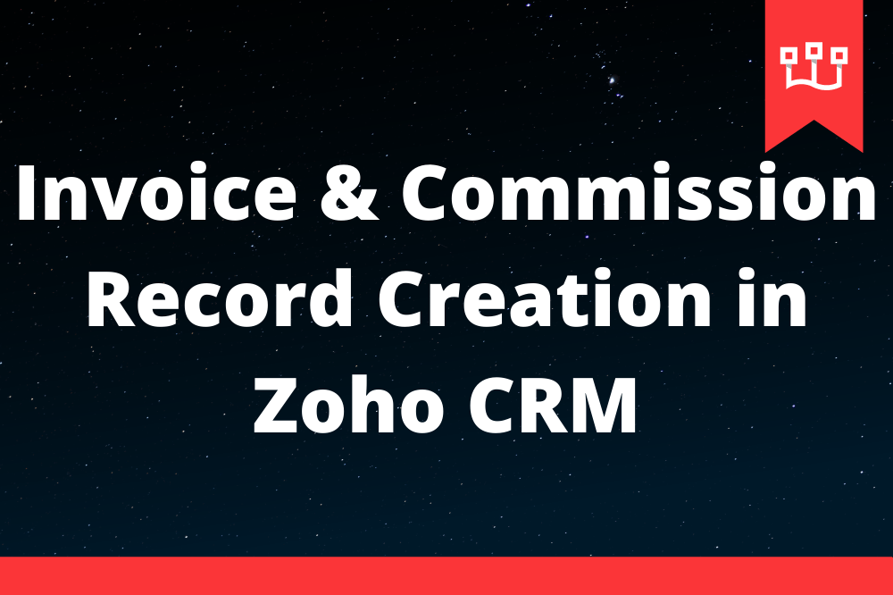 Invoice & Commission Record Creation in Zoho CRM