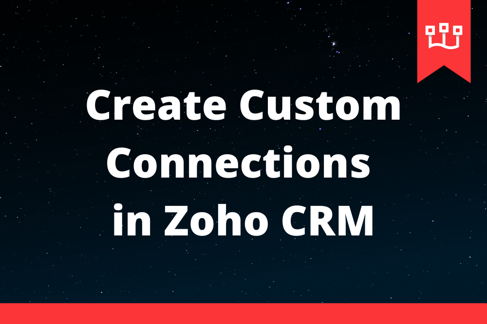 Create Custom Connections in Zoho CRM