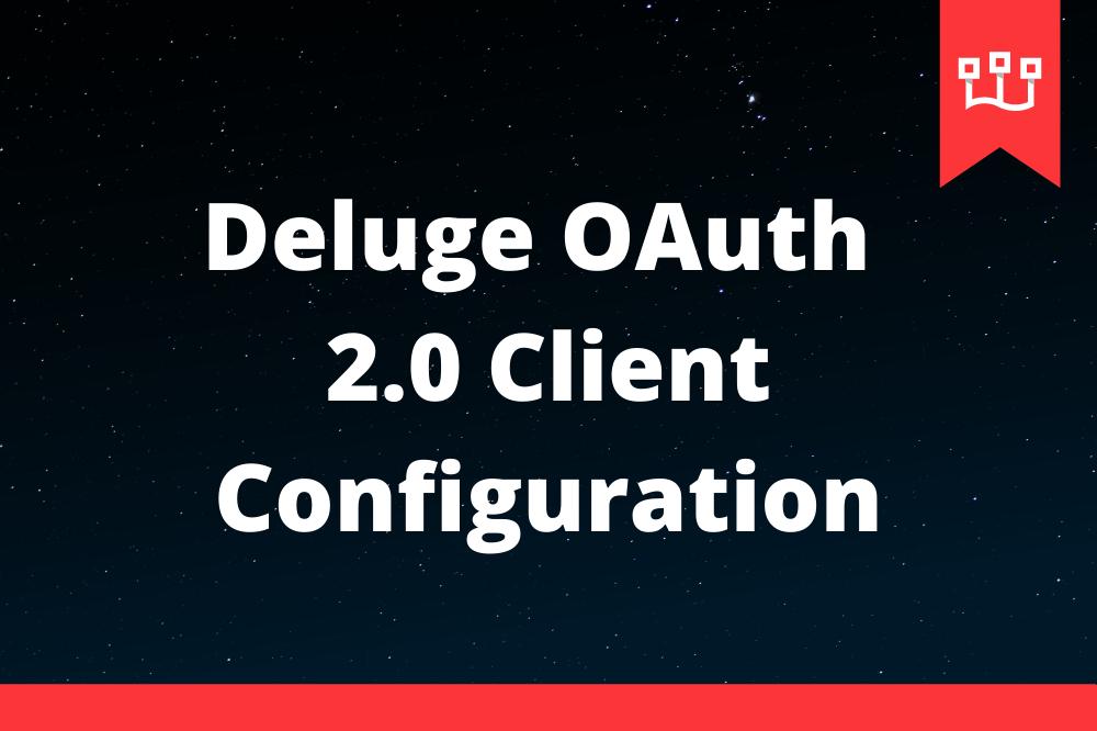 Deluge OAuth 2.0 Client Configuration