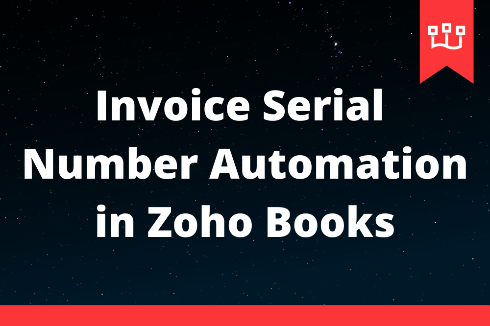 Invoice Serial Number Automation in Zoho Books