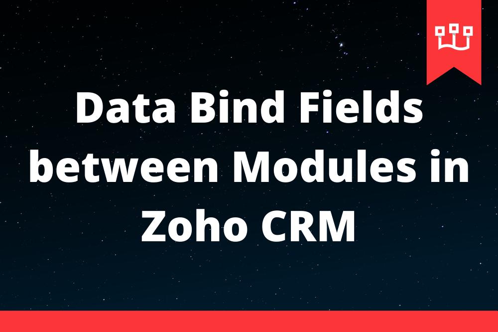 Data Bind Fields between Modules in Zoho CRM
