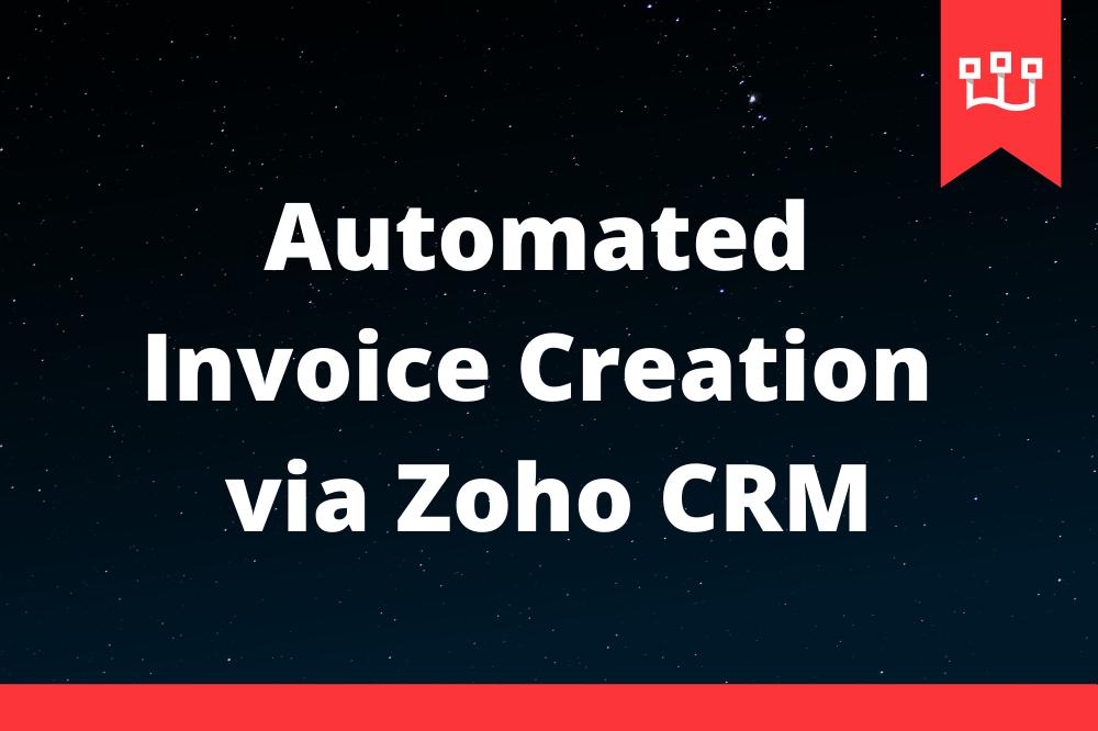 Automated Invoice Creation via Zoho CRM