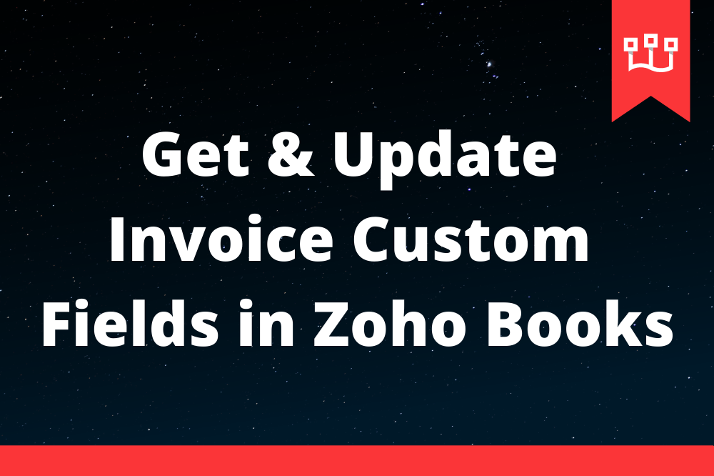 Get & Update Invoice Custom Fields in Zoho Books
