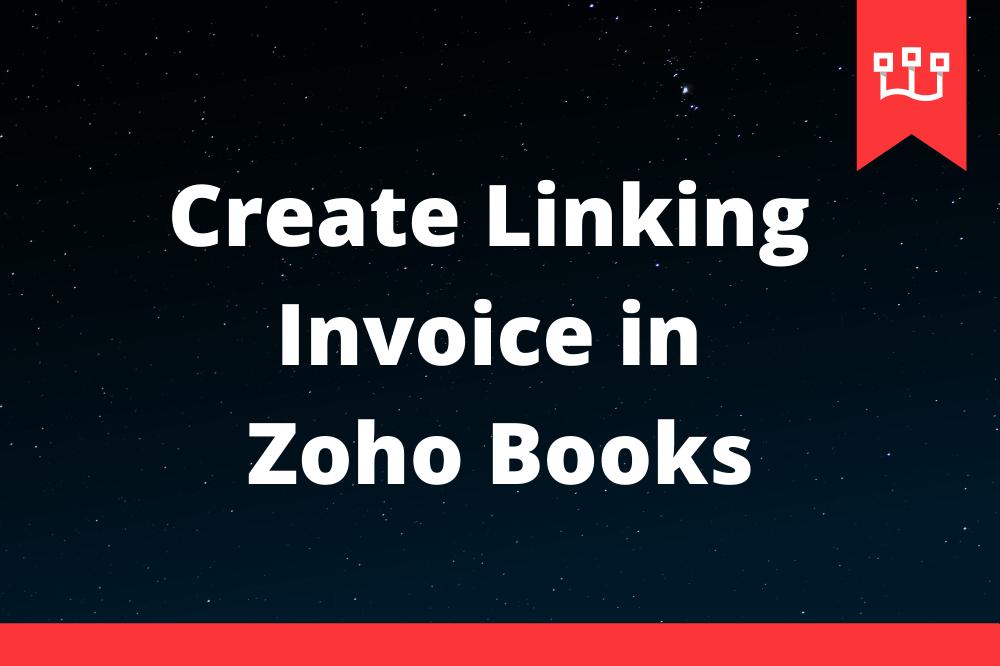 Create Linking Invoice in Zoho Books