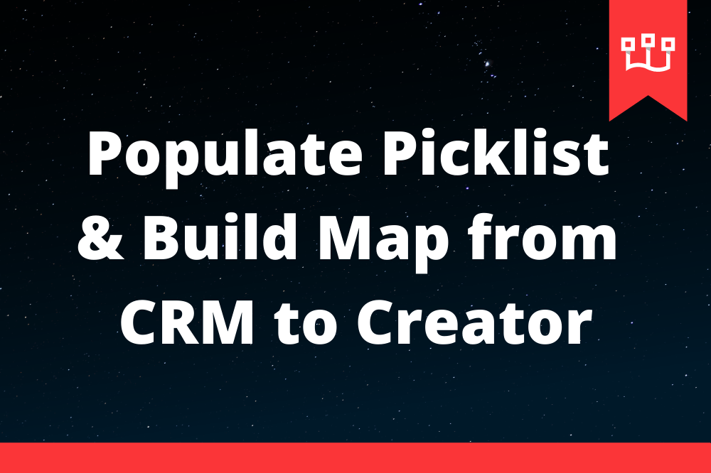 Populate Picklist & Build Map from CRM to Creator