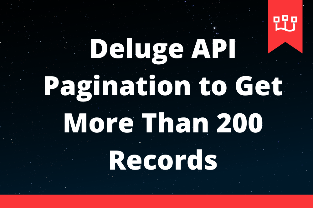 Deluge API Pagination to Get More Than 200 Records