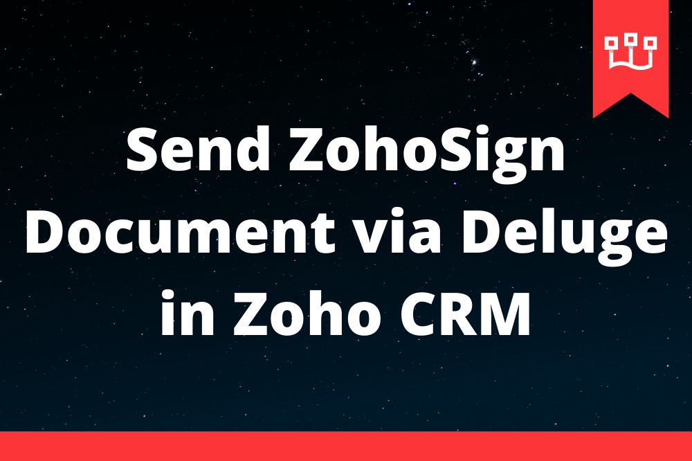Send ZohoSign Document via Deluge in Zoho CRM