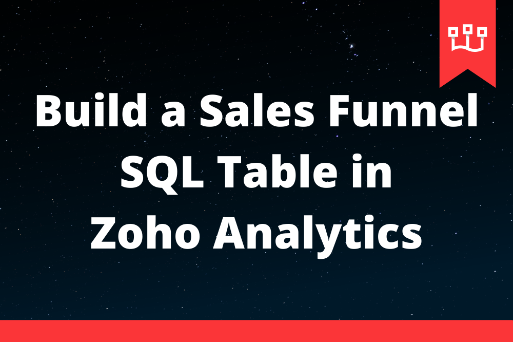 Build a Sales Funnel SQL Table in Zoho Analytics