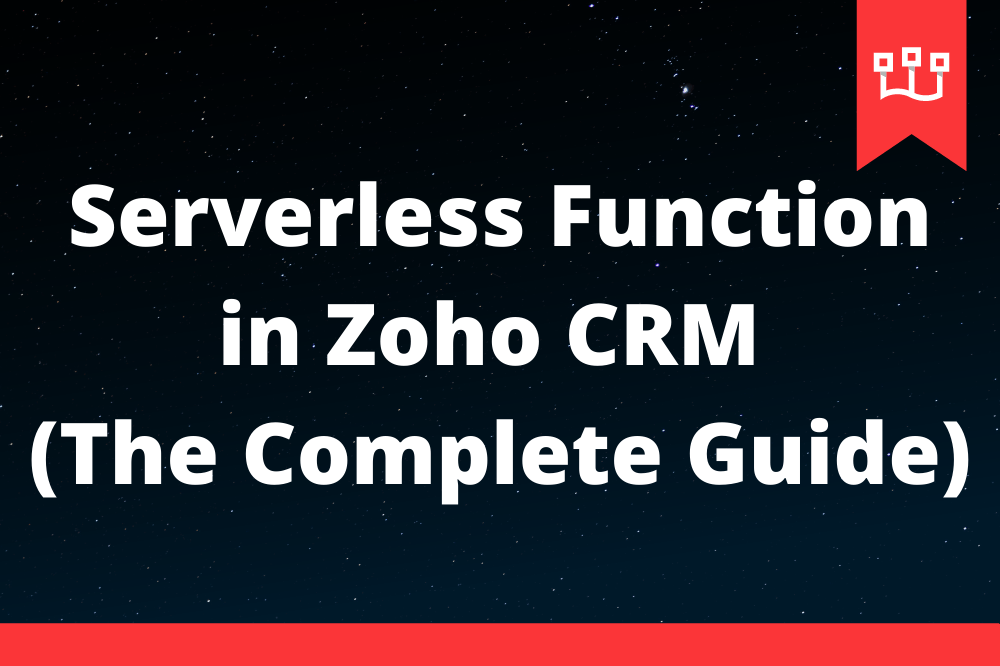 Serverless Function in Zoho CRM (The Complete Guide)