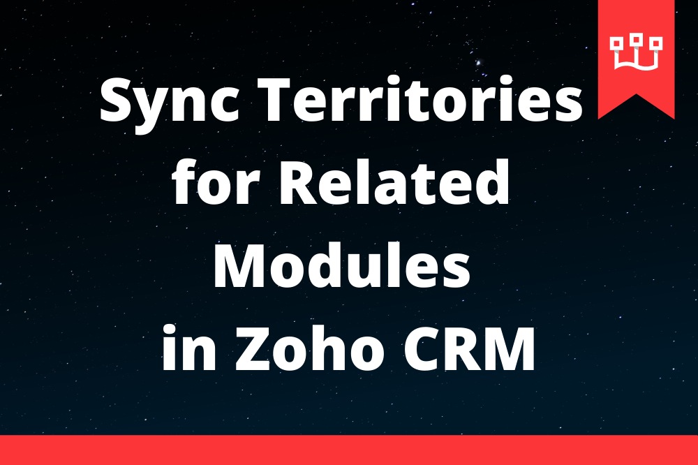 Sync Territories for Related Modules in Zoho CRM