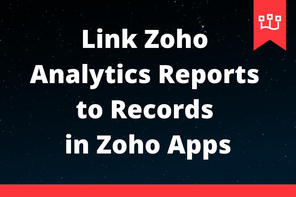 Link Zoho Analytics Reports to Records in Zoho Apps