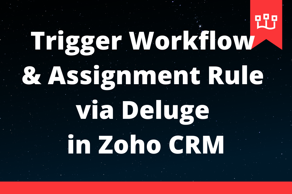 Trigger Workflow and Assignment Rule via Deluge in Zoho CRM