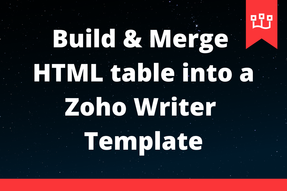 Build and Merge HTML Table into a Zoho Writer Template