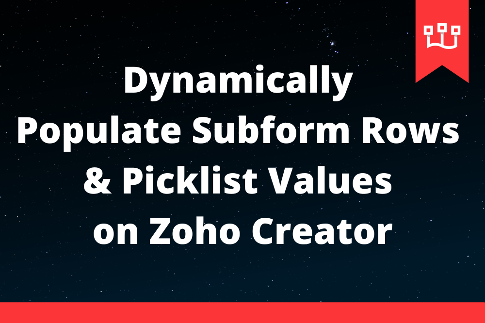 Dynamically Populate Subform Rows & Picklist Values on Zoho Creator